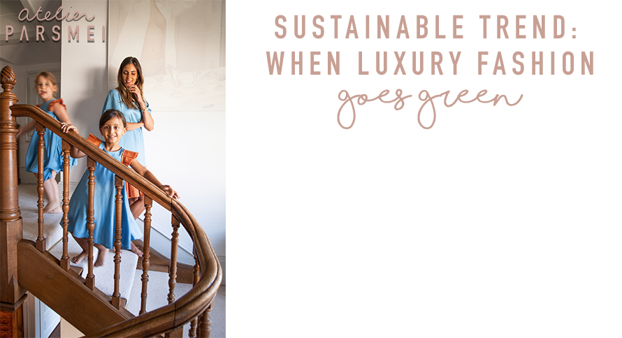 Sustainable Trend: When Luxury Fashion Goes Green